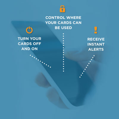 Turn your cards off and on, control where they can be used and receive instant alerts.