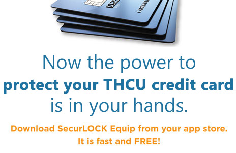 Now the power to protect your THCU credit card is in your hands. Download SecurLOCK Equip free from your app store.